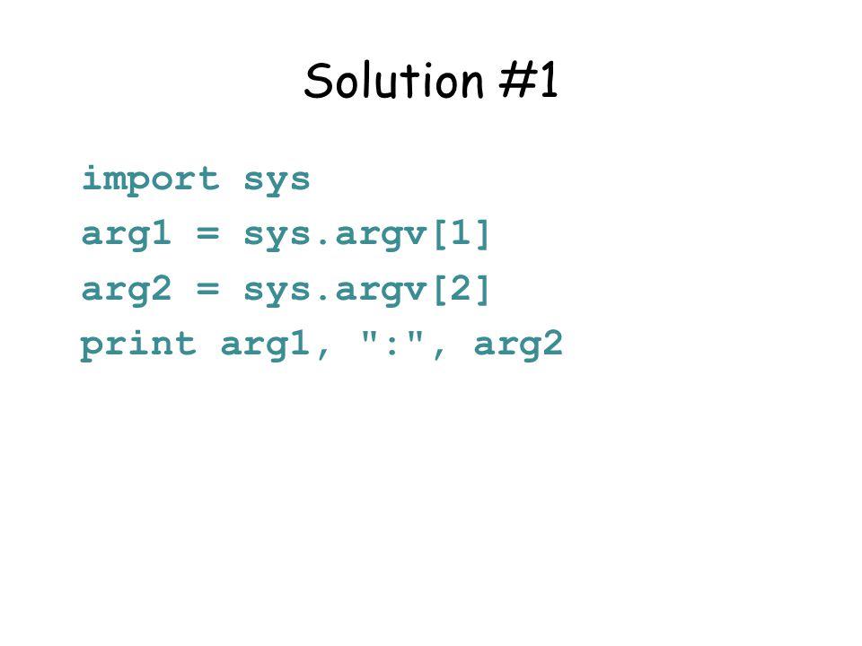 Solution #1 import sys arg1 = sys.argv[1] arg2 = sys.argv[2]